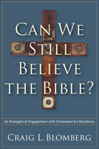 Book Review: Craig Blomberg - Can We Still Believe the Bible?