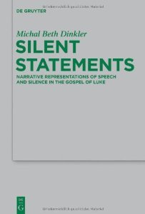 Book Review: Michal Beth Dinkler, Silent Statements: Narrative Representations of Speech and Silence in the Gospel of Luke