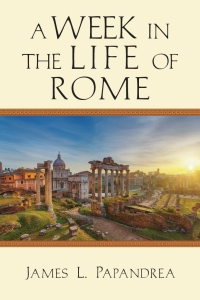 Book Giveaway – James L. Papandrea, A Week in the Life of Rome