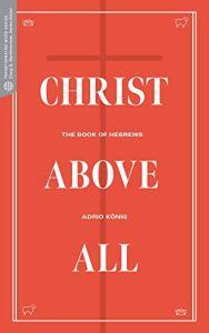 Book Review: Adrio König, Christ Above All: The Book of Hebrews