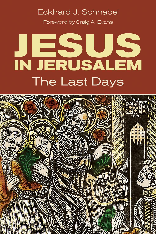 Book Review: Eckhard J. Schnabel, Jesus on Jerusalem: The Last Days