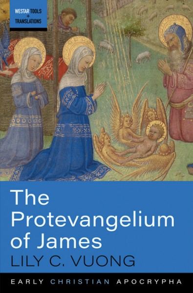 The Gospel of Pseudo-Matthew by Brandon W. Hawk and The Protevangelium of James, by Lily C. Vuong