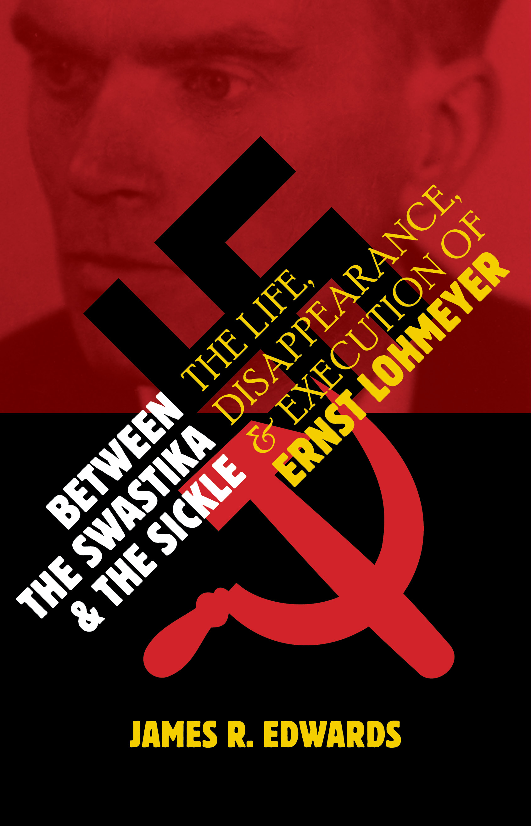 Book Review: James Edwards, Between the Swastika and the Sickle: The Life, Disappearance, and Execution of Ernst Lohmeyer
