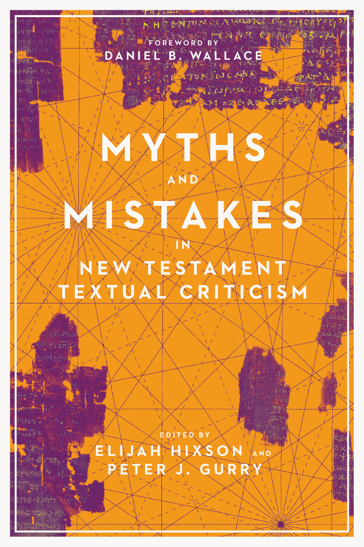 Book Review: Elijah Hixson and Peter J. Gurry, eds. Myths and Mistakes in New Testament Textual Criticism
