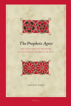 Book Notice: Aaron W. White, The Prophets Agree: The Function of the Book of the Twelve Prophets in Acts