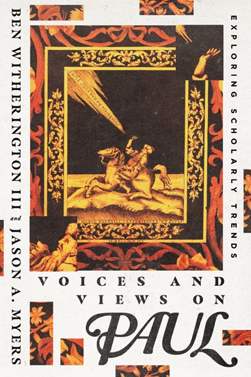 Book Review: Ben Witherington III and Jason A. Myers, Voices and Views on Paul