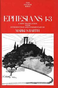 Markus Barth, Ephesians 1-3, Anchor Bible